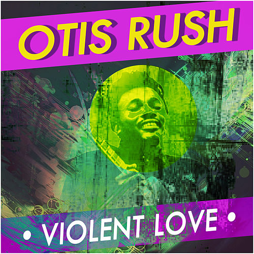 Violent Love von Otis Rush