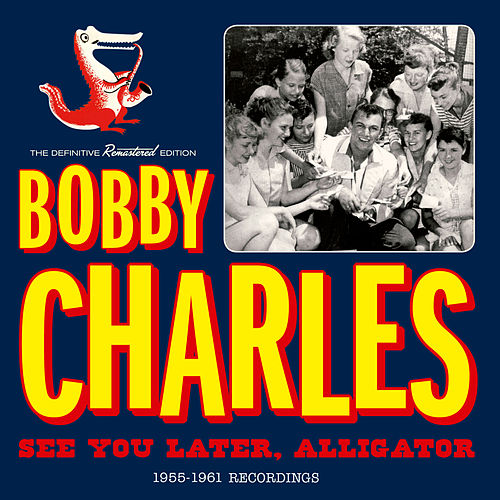 See You Later, Alligator: 1955-1961 Recordings by Bobby Charles
