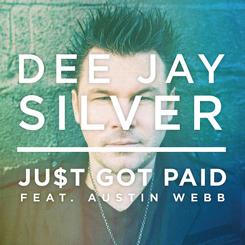 Just Got Paid by Dee Jay Silver