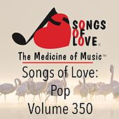 Songs of Love: Pop, Vol. 350 by Various Artists