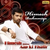Himesh Reshammiya - Aap Ki Khatir by Various Artists