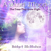 Avalon Moon - The Trees They Grow High by Bridget McMahon