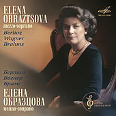 Berlioz, Wagner, Brahms: Vocal Cycles by Elena Obraztsova