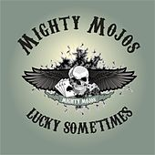 Lucky Sometimes by Mighty Mojos