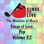 Songs of Love: Pop, Vol. 52 von Various Artists