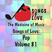 Songs of Love: Pop, Vol. 81 by Various Artists