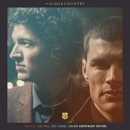 RUN WILD. LIVE FREE. LOVE STRONG. (Deluxe Anniversary Edition) by For King & Country