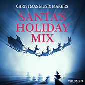 Christmas Music Makers: Santa's Holiday Mix, Vol. 3 by Various Artists
