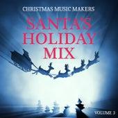 Christmas Music Makers: Santa's Holiday Mix, Vol. 3 by Various Artists