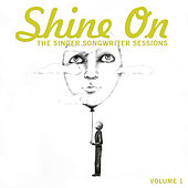 Shine On: The Singer Songwriter Sessions, Vol. 1 by Various Artists