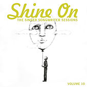 Shine On: The Singer Songwriter Sessions, Vol. 10 by Various Artists