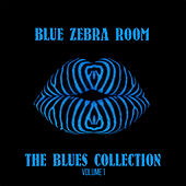 Blue Zebra Room: The Blues Collection, Vol. 1 by Various Artists