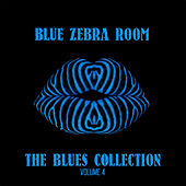Blue Zebra Room: The Blues Collection, Vol. 4 by Various Artists