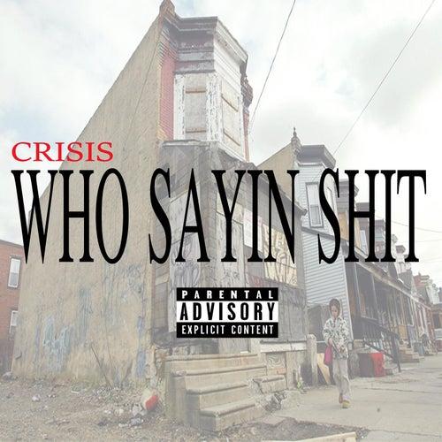 Who Sayin Shit by Crisis
