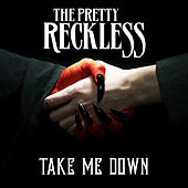 Take Me Down by The Pretty Reckless