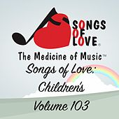 Songs of Love: Children's, Vol. 103 by Various Artists
