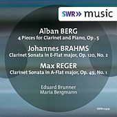 Berg, Brahms & Reger: Music for Clarinet & Piano von Eduard Brunner