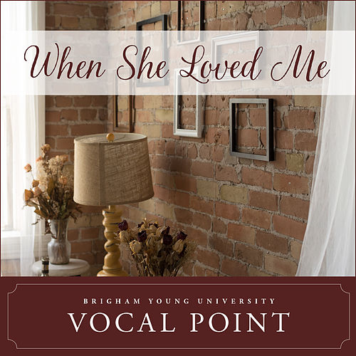 When She Loved Me by BYU Vocal Point