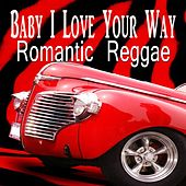 Baby I Love Your Way Romantic Reggae by Various Artists