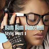 Bam Bam Dancehall Style, Part. 1 by Various Artists