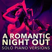 A Romantic Piano Night Out (Solo Piano Versions) by Romantic Piano Music
