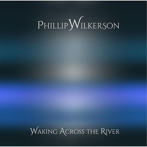 Waking Across the River by Phillip Wilkerson