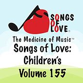 Songs of Love: Children's, Vol. 155 by Various Artists