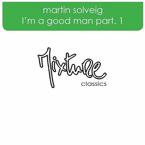 I'm A Good Man part 1 by Martin Solveig