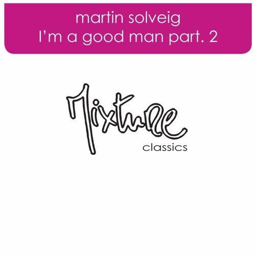 I'm A Good Man remixes part 2 by Martin Solveig