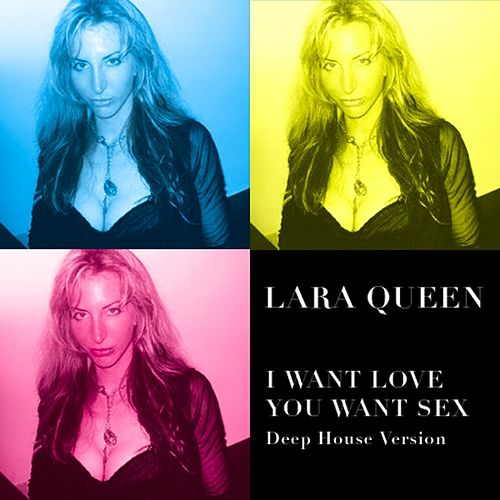 I want love you want sex Deep House Version by Lara Queen