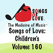 Songs of Love: Children's, Vol. 160 by Various Artists
