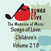 Songs of Love: Children's, Vol. 218 by Various Artists