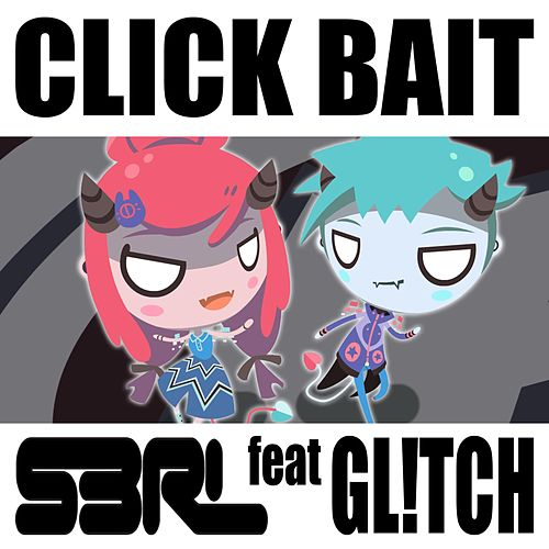 Click Bait (feat. Gl!Tch) by S3rl