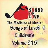 Songs of Love: Children's, Vol. 315 von Various Artists