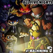 All Five Nights by J.T. Machinima
