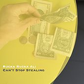 Can't Stop Stealing by Rucka Rucka Ali