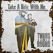Take a Ride With Me by Twang and Round