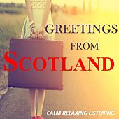 Greetings from Scotland: Calm Relaxing Listening by Various Artists
