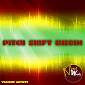 Pitch Shift Riddim by Various Artists