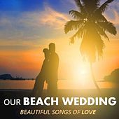 Our Beach Wedding: Beautiful Songs of Love by Various Artists