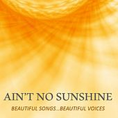 Ain't No Sunshine: Beautiful Songs…Beautiful Voices by Various Artists
