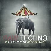 Raw Techno By TechYouVeryMuch! by Various Artists