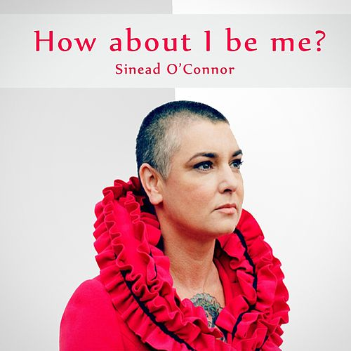 How About I Be Me Remaster by Sinead O'Connor
