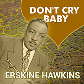 Don't Cry Baby by Erskine Hawkins