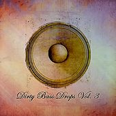 Dirty Bass Drops, Vol. 3 by Various