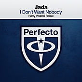 I Don't Want Nobody (Harry Vederci Remix) by Jada