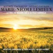 Lettre De Madame Roy À Sa Fille Gabrielle by Marie-Nicole Lemieux, Orchestre symphonique de Trois-Rivières, Jacques Lacombe