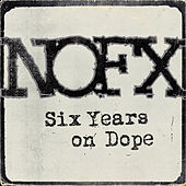 Six Years on Dope by NOFX
