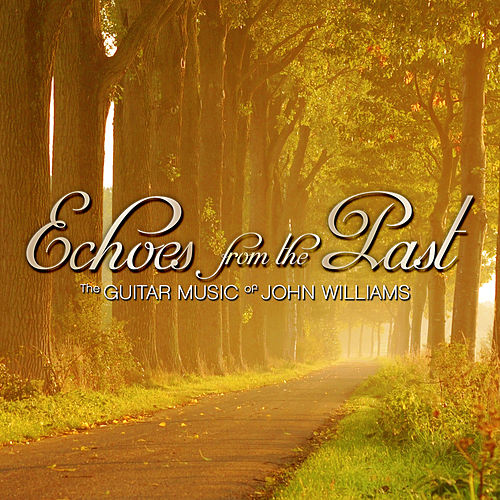 Echoes from the Past: The Guitar Music of John Williams by John Williams