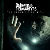 The Great Disillusion by Betraying the Martyrs
